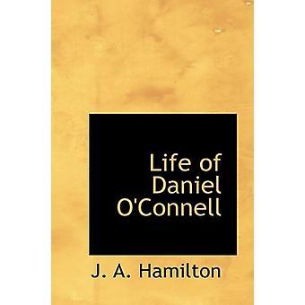 Life of Daniel OConnell by J. A. Hamilton - 9781115293808 Book