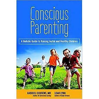 Conscious Parenting  The Holistic Guide to Raising Joyful and Happy Children by Gabriel Cousens & Leah Lynn