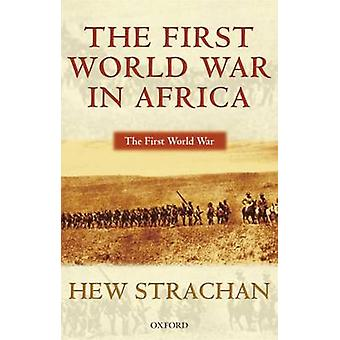 The First World War in Africa by Hew Strachan - 9780199257287 Book