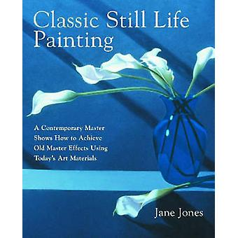 Classic Still Life Painting - A Contemporary Master Reveals How to Ach