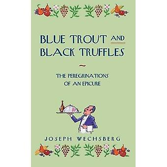 Blue Trout and Black Truffles by Joseph Wechsberg - 9780897331340 Book