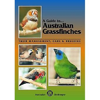 A Guide to Australian Grassfinches - Their Management - Care and Breed