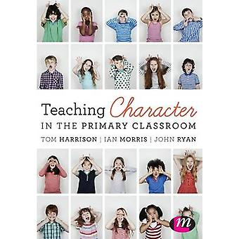 Teaching Character in the Primary Classroom by Tom Harrison - Ian Mor