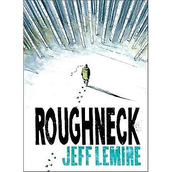 Roughneck by Jeff Lemire - 9781476773995 Book