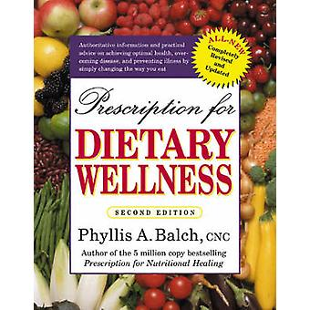Prescription for Dietary Wellness - Using Foods to Heal (2nd Revised e