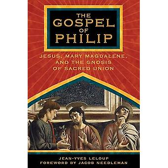 The Gospel of Philip - Jesus - Mary Magdalene and the Gnosis of Sacred
