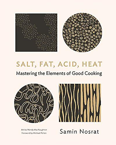 Salt - Fat - Acid - Heat - Mastering the Elements of Good Cooking by S