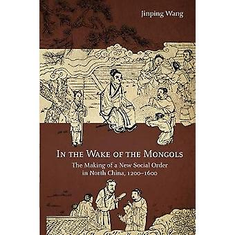 In the Wake of the Mongols - The Making of a New Social Order in North