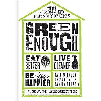 Green Enough - Eat Better - Live Cleaner - Be Happier (All Without Dri