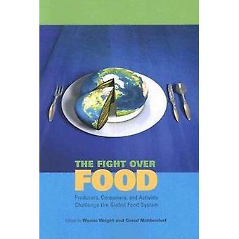 La lutte pour les consommateurs producteurs alimentaires et militants défi le système alimentaire mondial par Wright & Wynne