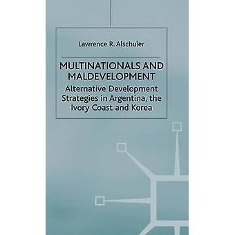 Multinationals and Maldevelopment  Alternative Development Strategies in Argentina the Ivory Coast and Korea by Alschuler & L.