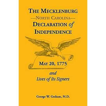Die Mecklenburg-Nc-Erklärung der Unabhängigkeit 20. Mai 1775 und lebt seine Unterzeichner von Graham & George W.