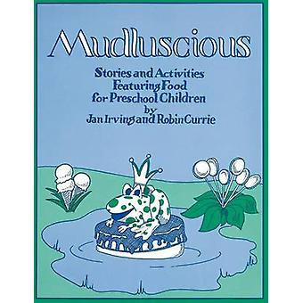 Mudluscious Stories and Activities Featuring Food for Preschool Children by Currie & Roberta