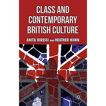 Class and Contemporary British Culture by Biressi & Anita