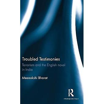 Troubled Testimonies  Terrorism and the English novel in India by Bharat & Meenakshi