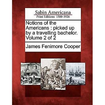 Forestillinger om amerikanerne plukket opp av en omreisende bachelor. Volume 2 av 2 av Cooper & James Fenimore