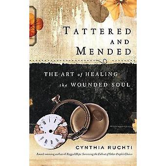 Trasiga och lagade konsten att läka de sårade själen av Ruchti & Cynthia