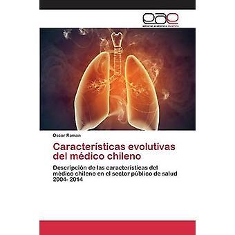 Caractersticas evolutivas del mdico chileno by Roman Oscar