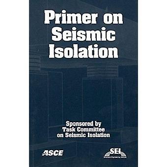 Primer on Seismic Isolation - 9780784407516 Book