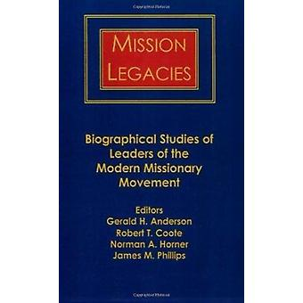 Mission Legacies - Biographical Studies of Leaders of the Modern Missi