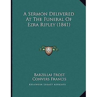 A Sermon Delivered at the Funeral of Ezra Ripley (1841) by Barzillai