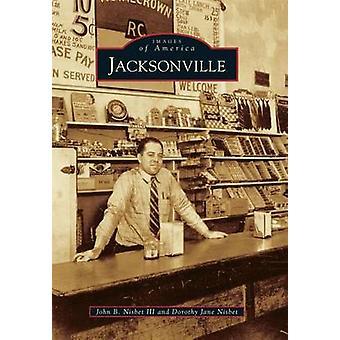 Jacksonville by John B Nisbet III - Dorothy Jane Nisbet - 97814671135