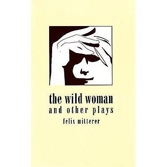 Wild Woman and Other Plays by Felix Mitterer - Todd C. Hanlin - Heidi