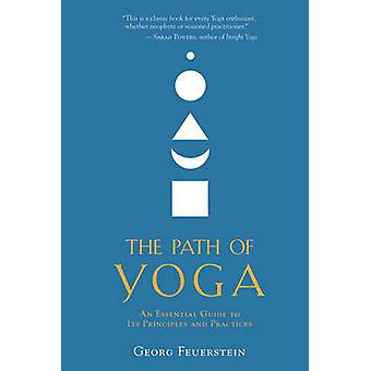 The Path of Yoga - An Essential Guide to Its Principles and Practices