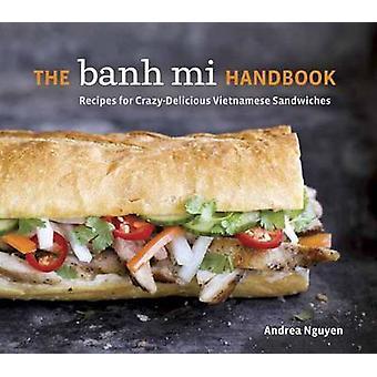 The Banh Mi Handbook - Recipes for Crazy-Delicious Vietnamese Sandwich
