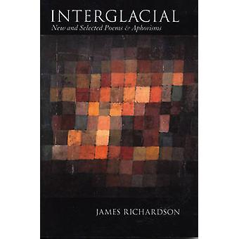 Interglacial - New and Selected Poems & Aphorisms - New and Selecte