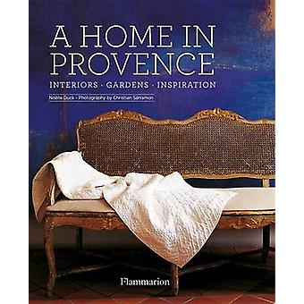 A Home in Provence - Interiors - Gardens - Inspiration by Noelle Duck