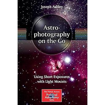 Astrophotography on the Go - Using Short Exposures with Light Mounts b