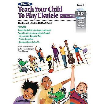 Alfred's leren uw kind te spelen ukulele, BK 1: de eenvoudigste ukelele methode ooit!, boek & CD (Leer uw kind)