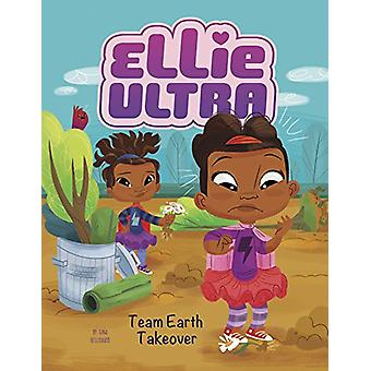 Ellie Ultra - Team Earth Takeover by Gina Bellisario - 9781496531438