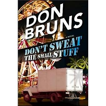 Don't Sweat the Small Stuff - A Novel by Don Bruns - 9781608090471 Book
