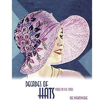 Decades of Hats 1900s to the 1970s by Sue Nightingale