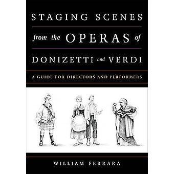 Staging Scenes from the Operas of Donizetti and Verdi by William Ferrara