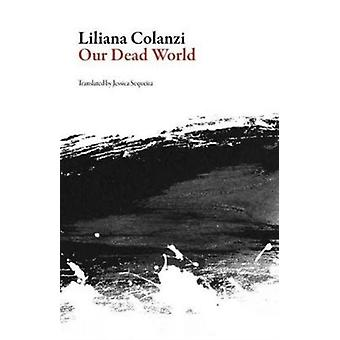 Our Dead World by Liliana Colanzi & Translated by Jessica Sequeira