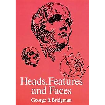 Heads Features and Faces by George B Bridgman