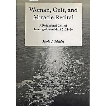 Woman Cult and Miracle Recital - A Redactional Critical Investigation