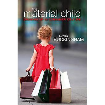 Material Child Growing Up in Consumer Culture by Buckingham & David