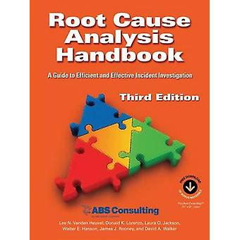 Root Cause Analysis Handbook A Guide to Efficient and Effective Incident Management 3rd Edition by Vanden Heuvel & Lee N.