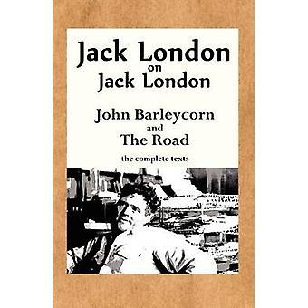 Jack London on Jack London John Barleycorn and the Road by London & Jack