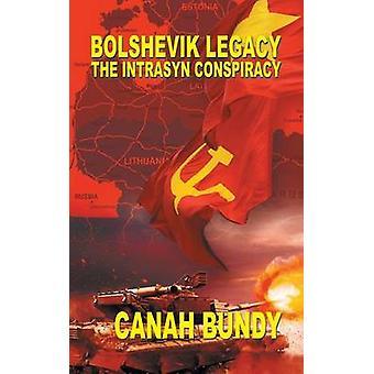 Bolshevik Legacy The Intrasyn Conspiracy by Bundy & Canah