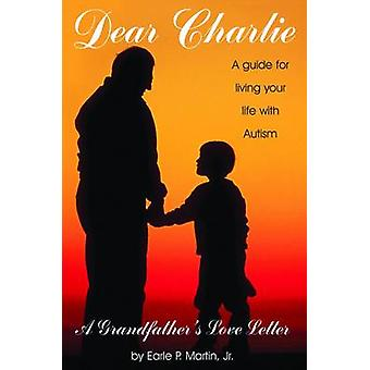 Dear Charlie A Guide to Your Life with Autism by Martin & Jr. & Earle & P.