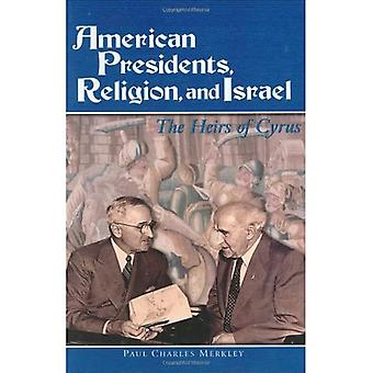 American Presidents, Religion, and Israel: The Heirs of Cyrus