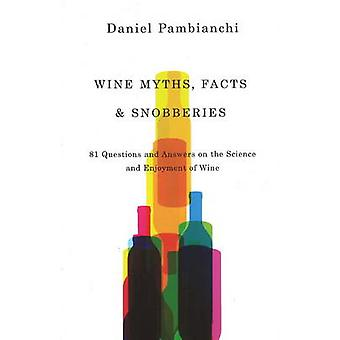 Wine Myths - Facts & Snobberies - 81 Questions & Answers on the Scienc