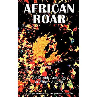 African Roar An Eclectic Anthology of African Authors by Sigauke & Emmanuel