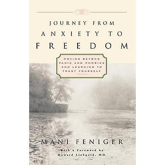 Journey from Anxiety to Freedom Moving Beyond Panic and Phobias and Learning to Trust Yourself by Feniger & Mani