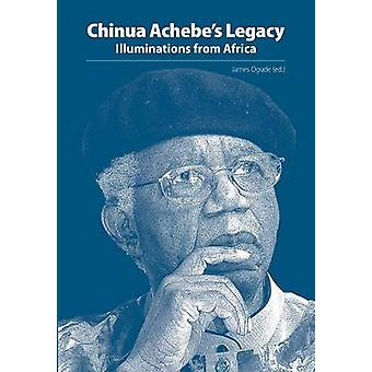 Chinua Achebes Legacy. Illuminations from Africa by Ogude & James